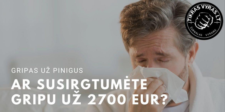 Ar susirgtumėte gripu už 2700 Eur?