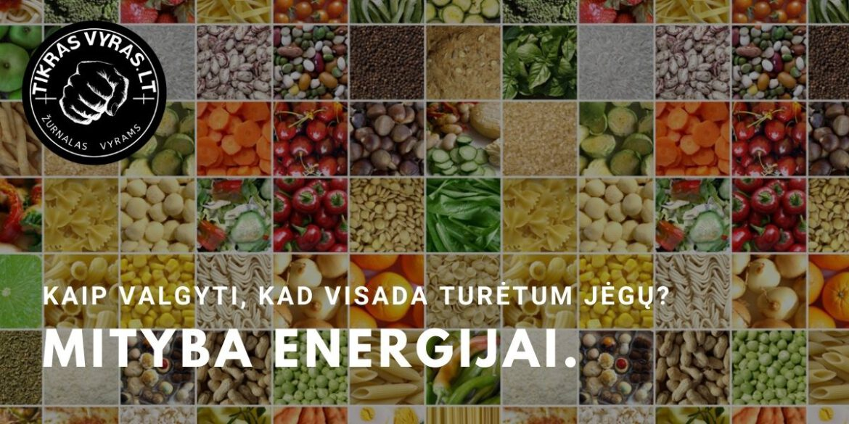 Mityba energijai. Kaip valgyti, kad visada turėtum jėgų?